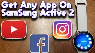 How To Run Any App On The Samsung Galaxy Active 2!