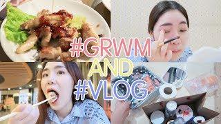 GRWM + Vlog Day #4 แต่งหน้ากับกินคือสิ่งที่เรารัก...