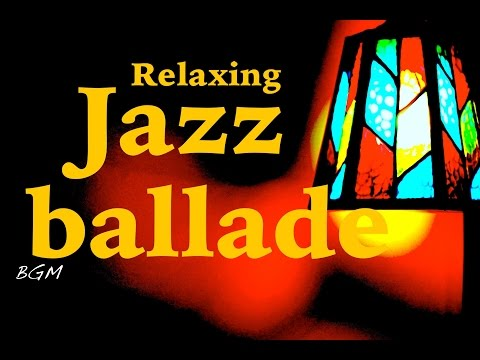 【Relaxing Jazz Music】Jazz Ballade Instrumental Music For Relax,work,Study - Background Music