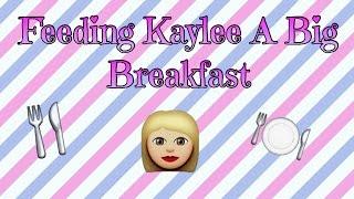 Feeding Kaylee A Big Breakfast