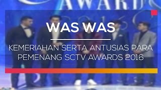 Kemeriahan Serta Antusias Para Pemenang SCTV Awards 2016  - Was Was