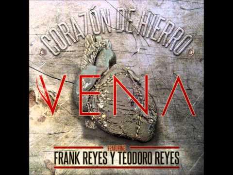 Vena Ft Frank Reyes And Teodoro Reyes - Corazon De Hierro
