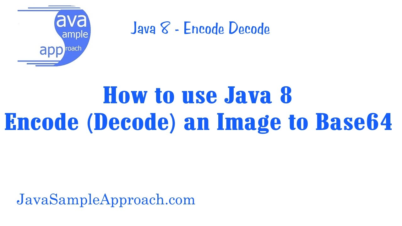 How to use Java 8 Encode (Decode) an Image to Base64 » grokonez