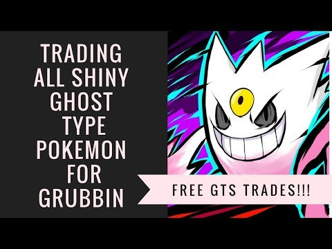 (Free GTS Trades)Trading All Shiny Ghost Type Pokemon For Grubbin!!!