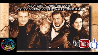 Ace Of Base   All That She Wants Voodoo & Serano Vs  Deejay Nax Extended Remix