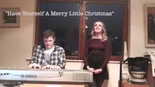 """Have Yourself a Merry Little Christmas"" Phoebe Dipple & Jimmy Brockie"