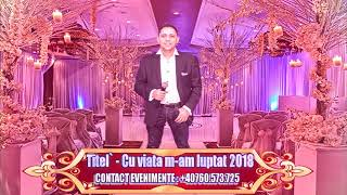 Titelu - Cu viata m-am luptat 2018 (NOU) manele noi 2018 CELE MAI NOI MANELE 2018