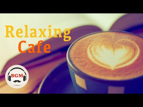 Relaxing Cafe Music - Bossa Nova & Jazz Music - Coffee Music For Work, Study