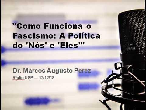 Rádio USP - Marcos Augusto Perez - Como Funciona o Fascismo