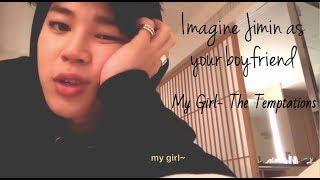 [My Girl - The Temptations] Imagine Jimin as your boyfriend