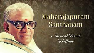 Classical Vocal - Thillana - Maharajapuram Santhanam