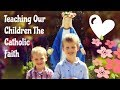 Teaching Our Children About The Catholic Faith