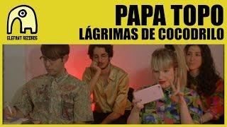 PAPA TOPO - Lágrimas De Cocodrilo [Official]