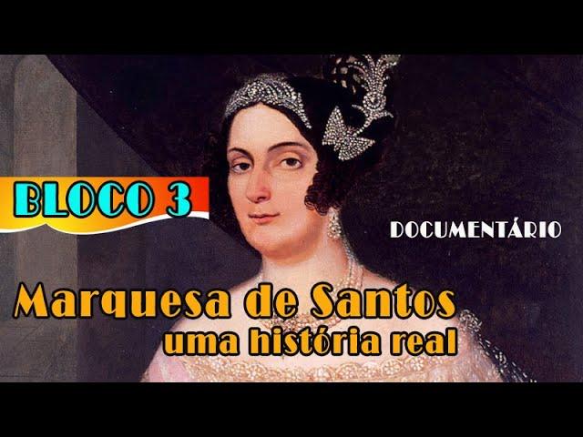 MARQUESA DE SANTOS UMA HISTORIA REAL - 03