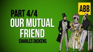 OUR MUTUAL FRIEND: Charles Dickens - FULL AudioBook: Part 4/4