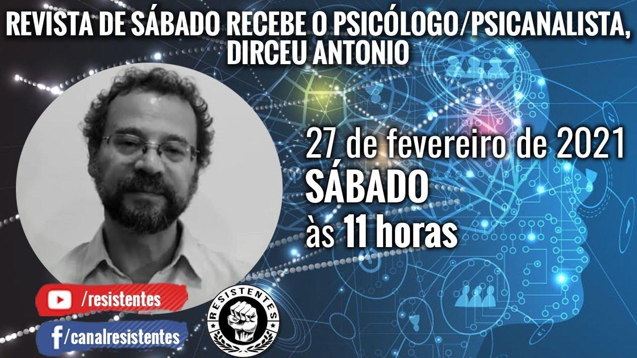 Revista de Sábado recebe o Psicólogo/Psicanalista, Dirceu Antônio. Saúde mental será o nosso tema.