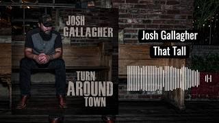 Josh Gallagher That Tall