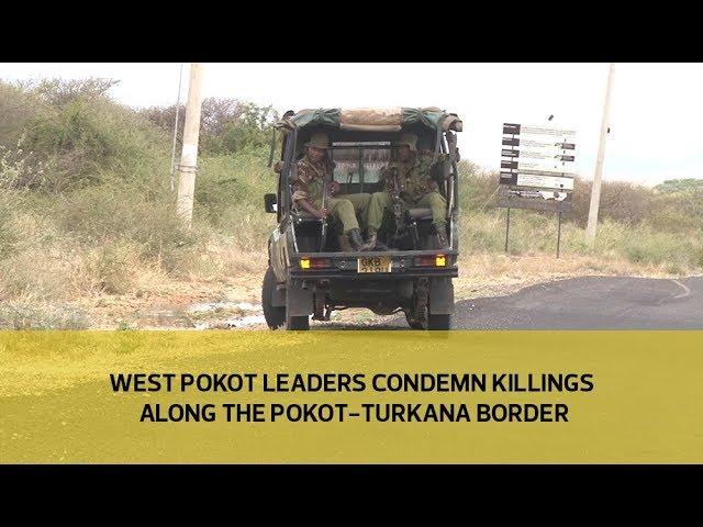 West Pokot leaders condemn killings along the Pokot-Turkana border