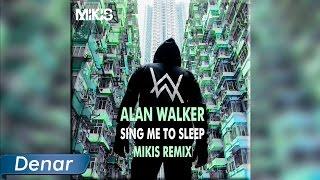 Alan Walker - Sing Me To Sleep (Mikis remix)
