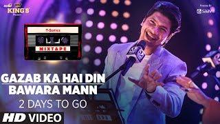 Gazab Ka Hai Din/ Bawara Mann Teaser | T-Series Mixtape |  ► 2 Days to Go