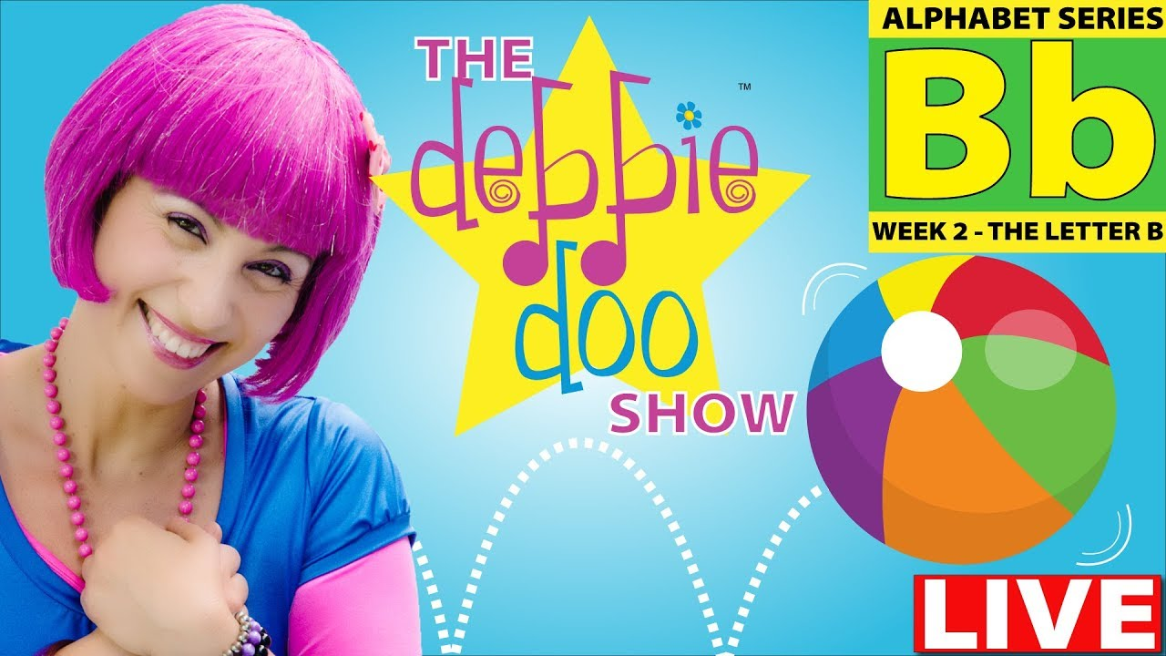 DEBBIE DOO LIVE IN PERSON | The Debbie Doo Show | Letter B | Learn The Alphabet Series!