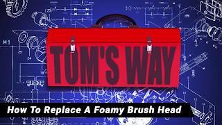 Toms Way - Replace self serve foamy brush head