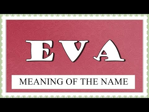 MEANING OF THE NAME EVA, FUN FACTS, HOROSCOPE