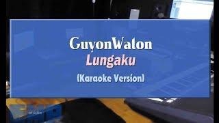 Guyonwaton - Lungaku (KARAOKE TANPA VOCAL)