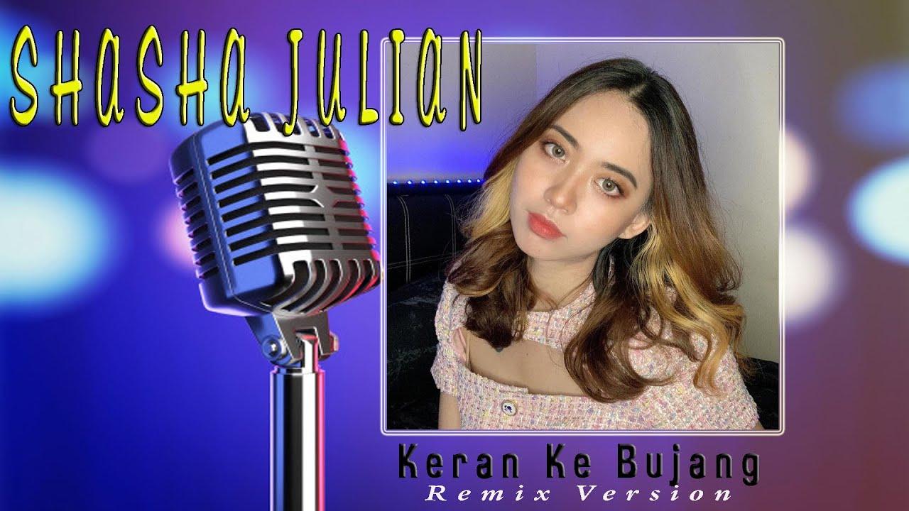 Shasha Julian – Keran Ke Bujang (Official Remix Version)