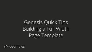 Genesis Quick Tips - Building a Full Width Page Template