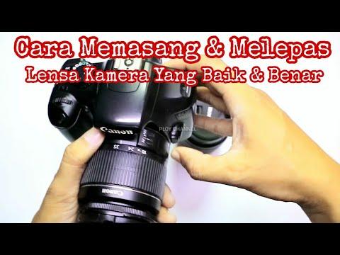 Cara Melepas Dan Memasang Lensa Kamera Yang Benar