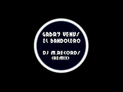 Gabry Venus- El Bandolero (DJ M Records Remix)Exclusive