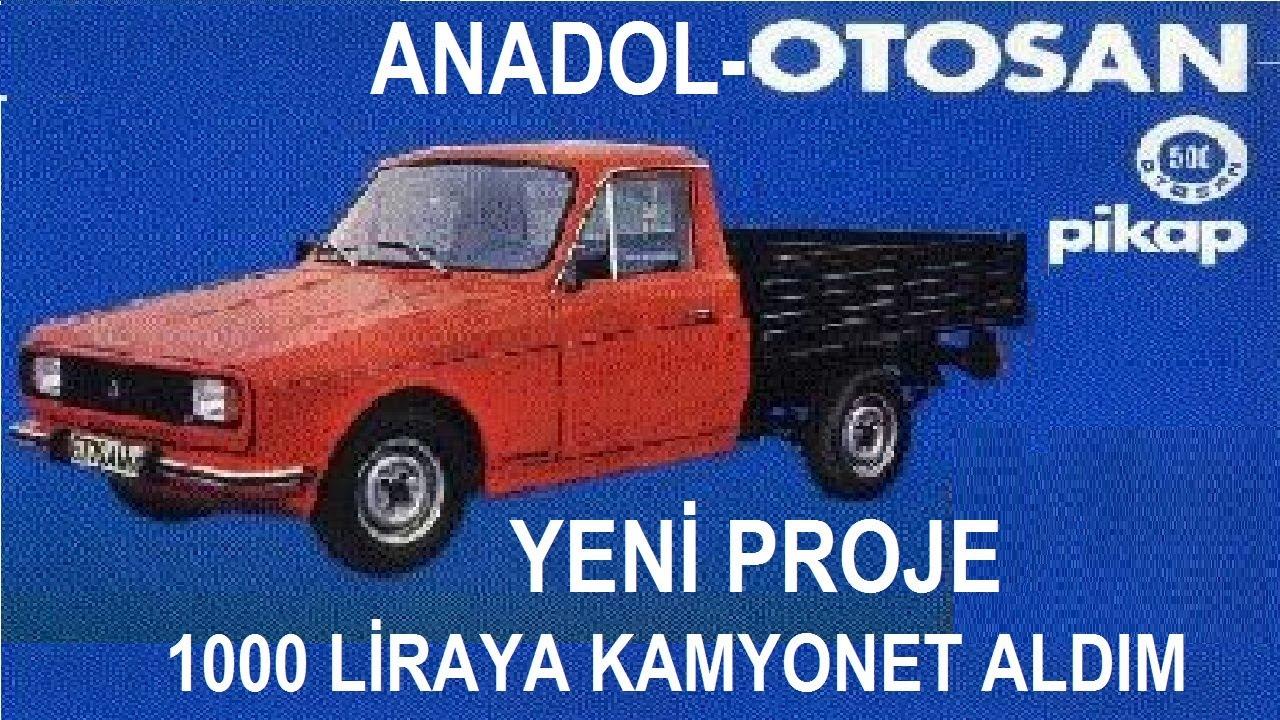 1000 liraya anadol kamyonet aldim yeni proje