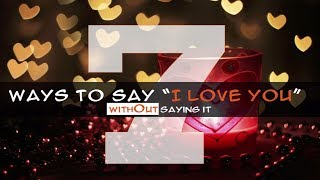 7 Ways to Say I Love U without Saying It