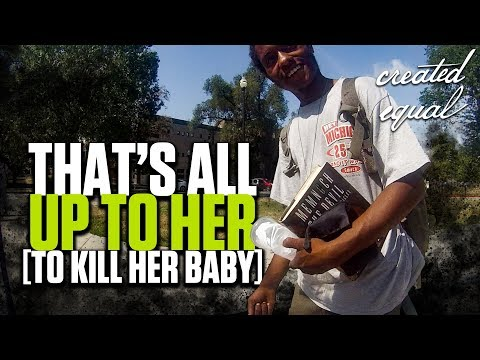 """It's up to her"" to kill preborn children?"