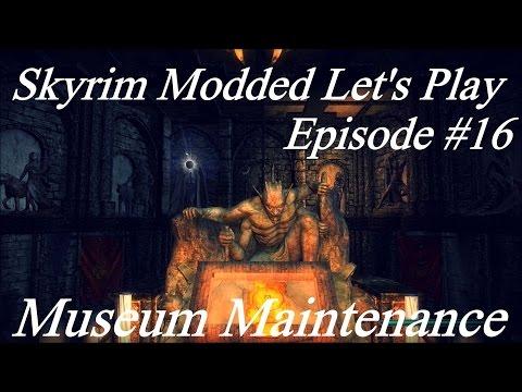 Skyrim Modded Lp Ep 16: Museum Maintenance
