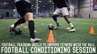 Football Conditioning Session | Improve Your Fitness With The Ball