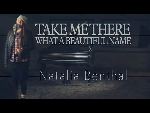Take Me There / What A Beautiful Name - Natalia Benthal (Vocal Cover)
