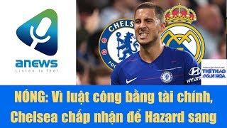 NÓNG Vì luật công bằng tài chính, Chelsea chấp nhận để Hazard sang Real