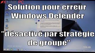 windows defender desactivé par strategie de groupe la solution