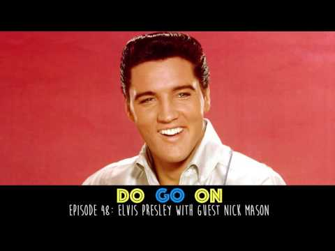Elvis Presley with guest Nick Mason - Do Go On Podcast (ep 48)