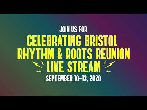 Bristol Rhythm & Roots Reunion - 2020 Celebration Livestream