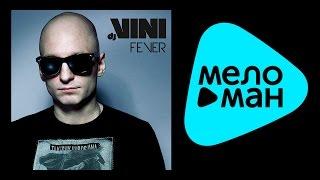 Video ПРЕМЬЕРА 2015 !!! DJ VINI  - Fever download MP3, 3GP, MP4, WEBM, AVI, FLV Oktober 2018