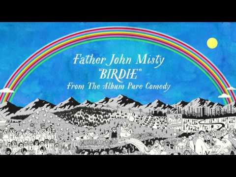 Father John Misty - Birdie
