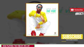 Download Ayo Jay - The Vibe (OFFICIAL AUDIO 2017) MP3 song and Music Video