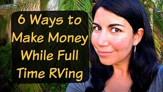 6 Ways to Make Money While RVing Full Time - You Don't Have to be Retired to Travel Full Time!