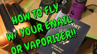 HOW TO FLY w/ your ENAIL & VAPE | travel tips for stoners | CoralReefer