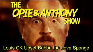 Opie & Anthony: Louis CK Upset Bubba the Love Sponge (07/30/09)