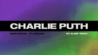 Charlie Puth Done For Me feat Kehlani No Sleep Remix.mp3