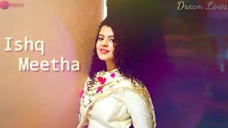 Ishq Meetha Whatsapp Status|Palak Muchhal |Anupama Raag|Ajay Bawa| New Song 2020 status|